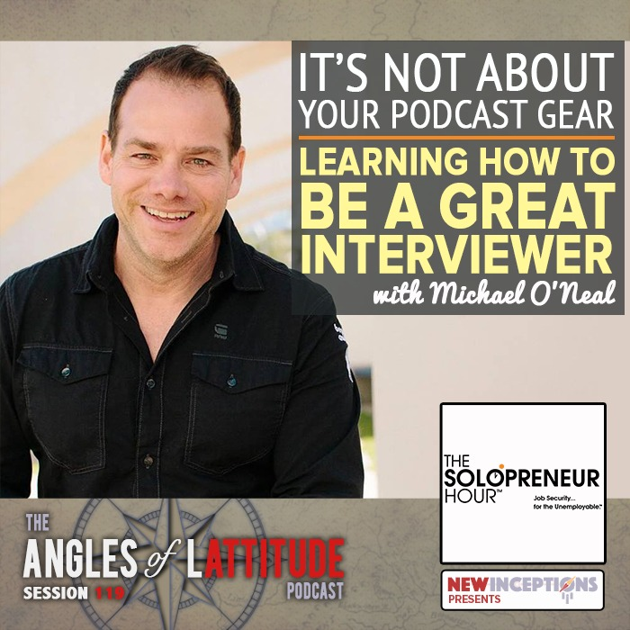 Michael O'Neal – Don't Make It About Your Podcast Gear! – Learning How to be a Great Interviewer (AoL 119)