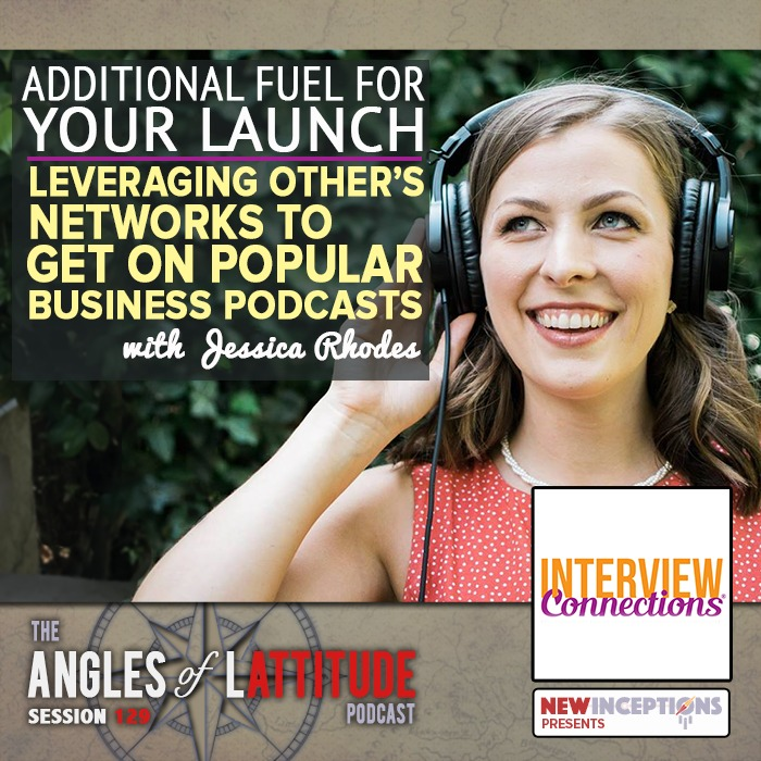 Jessica Rhodes – Additional Fuel for Your Launch: Leveraging other's Networks to Appear on Popular Business Podcasts (AoL 129)